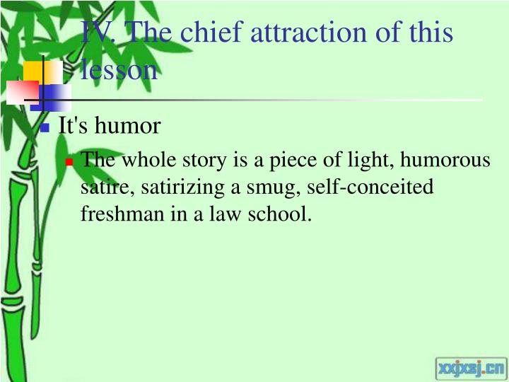 IV. The chief attraction of this lesson