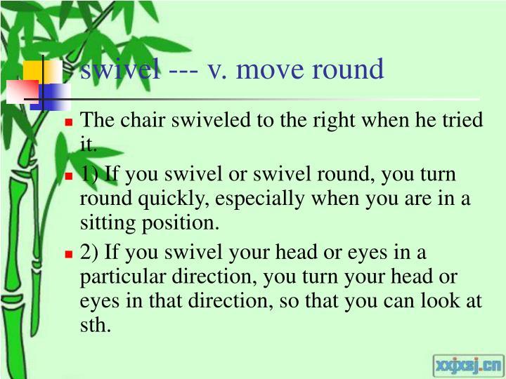swivel --- v. move round