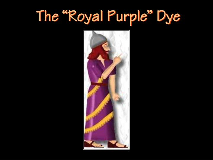 "The ""Royal Purple"" Dye"