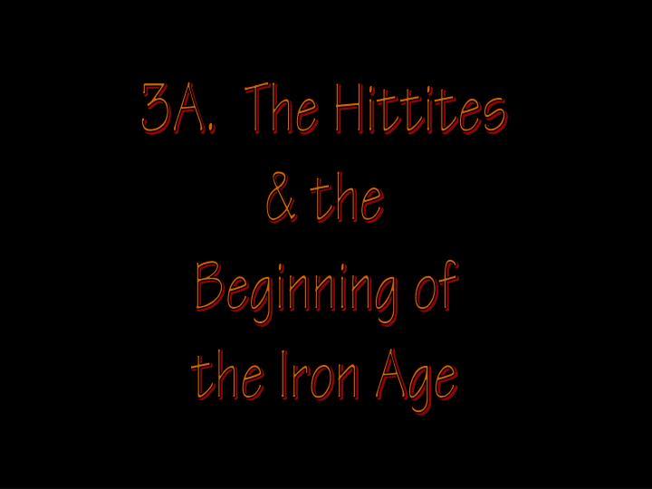 3A.  The Hittites