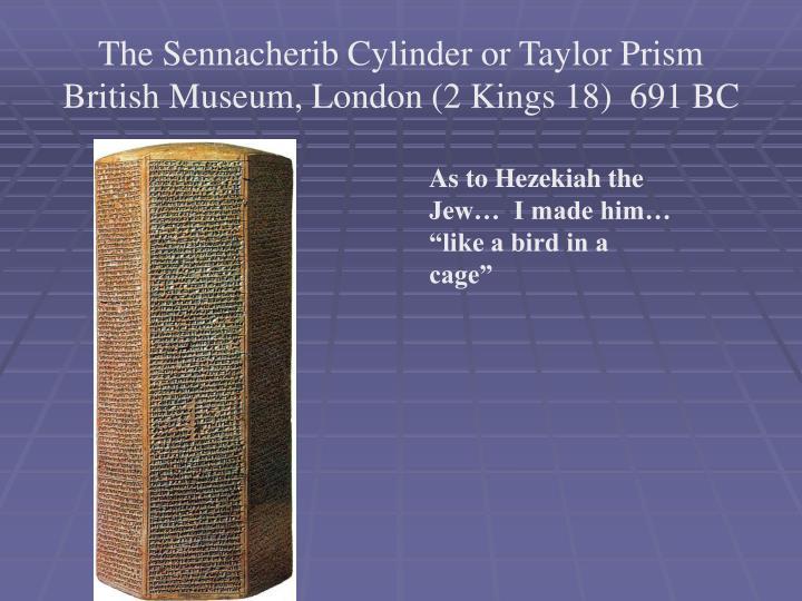The Sennacherib Cylinder or Taylor Prism  British Museum, London (2 Kings 18)  691 BC