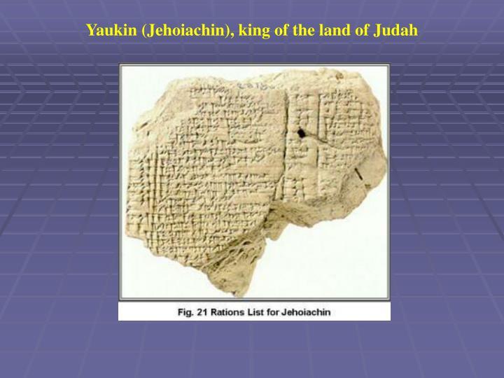 Yaukin (Jehoiachin), king of the land of Judah
