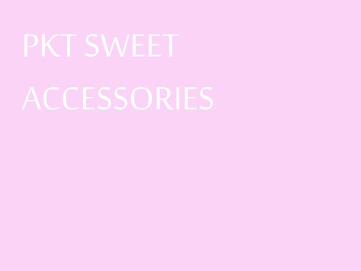 PKT SWEET ACCESSORIES
