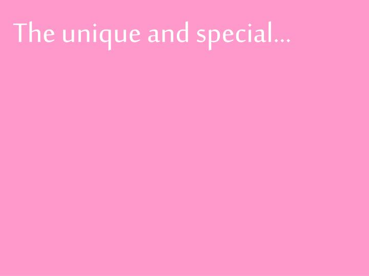 The unique and special…