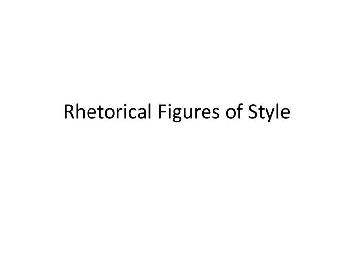 Rhetorical Figures of Style