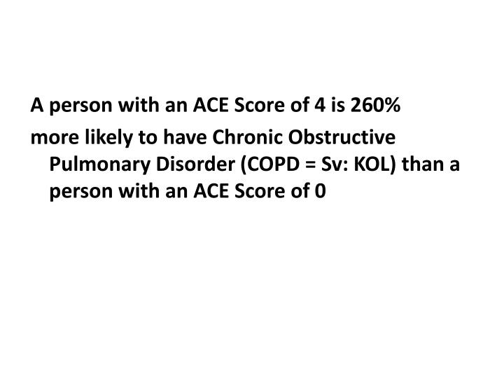 A person with an ACE Score of 4 is 260%