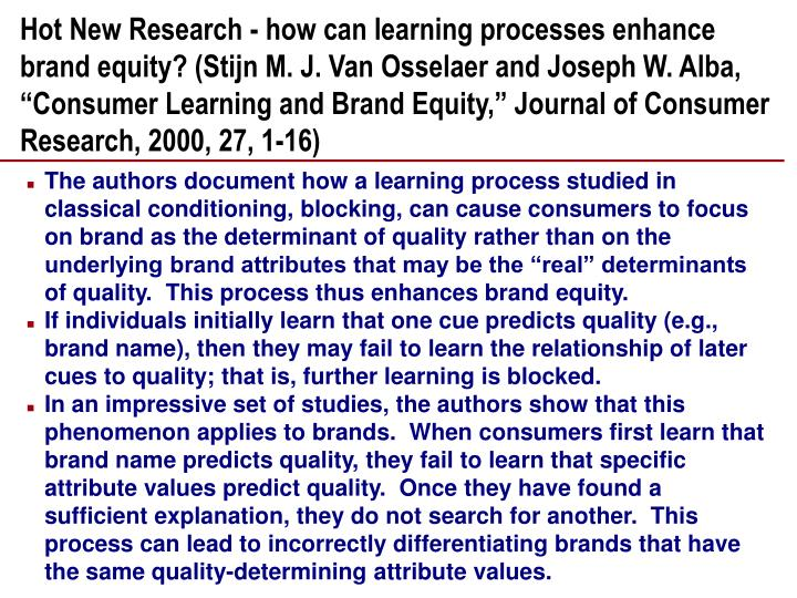 """Hot New Research - how can learning processes enhance brand equity? (Stijn M. J. Van Osselaer and Joseph W. Alba, """"Consumer Learning and Brand Equity,"""" Journal of Consumer Research, 2000, 27, 1-16)"""