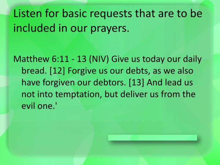Listen for basic requests that are to be included in our prayers.