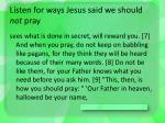 listen for ways jesus said we should not pray1