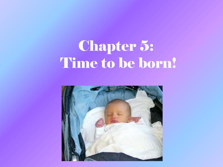 chapter 5 time to be born