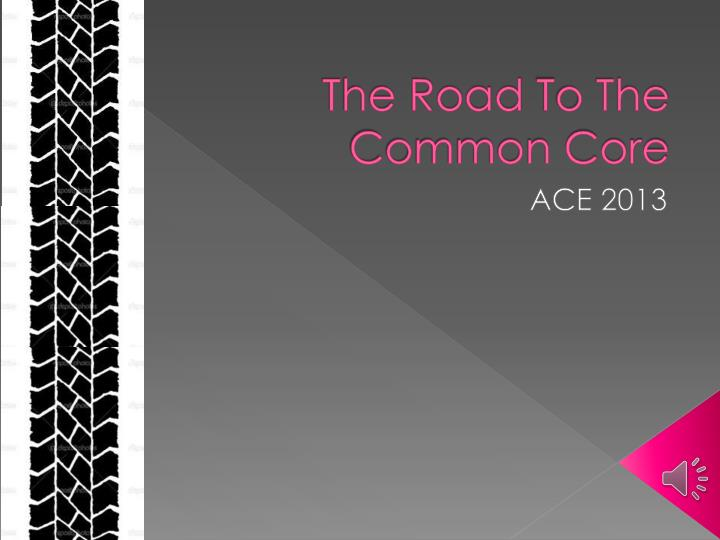 the road t o the common core