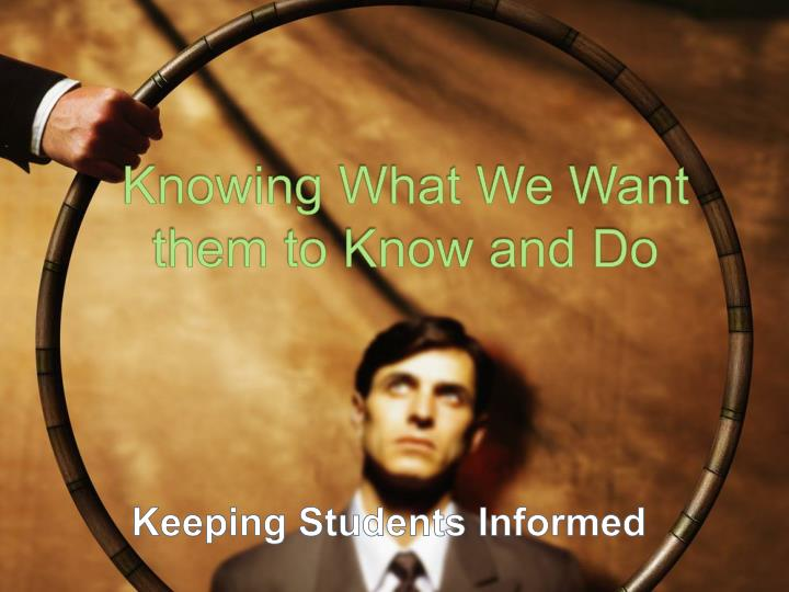 Knowing What We Want them to Know and Do