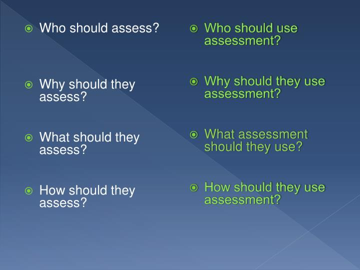 Who should assess?