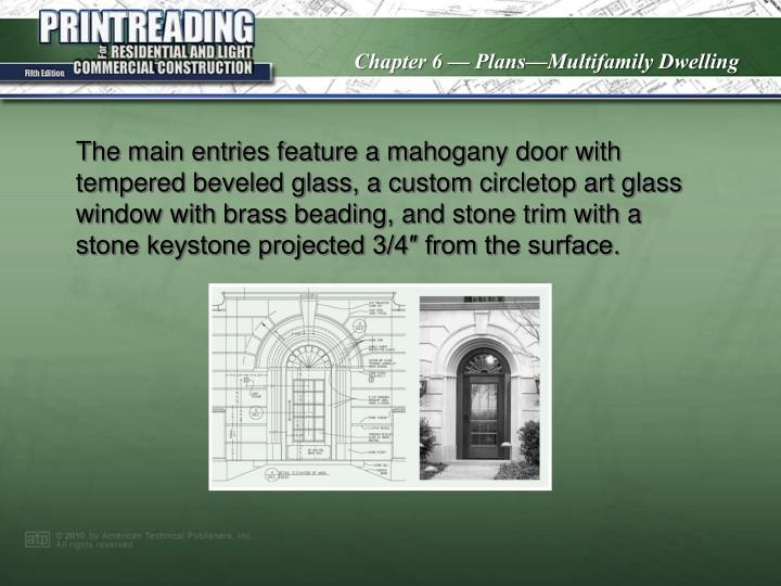 The main entries feature a mahogany door with tempered beveled glass, a custom circletop art glass window with brass beading, and stone trim with a stone keystone projected 3/4″ from the surface.