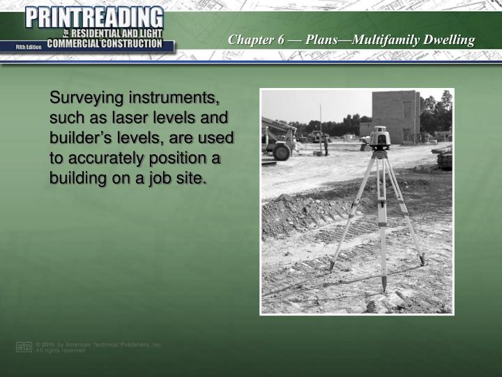 Surveying instruments, such as laser levels and builder's levels, are used to accurately position a building on a job site.