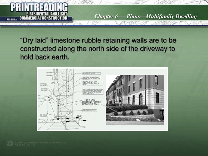 """""""Dry laid"""" limestone rubble retaining walls are to be constructed along the north side of the driveway to hold back earth."""