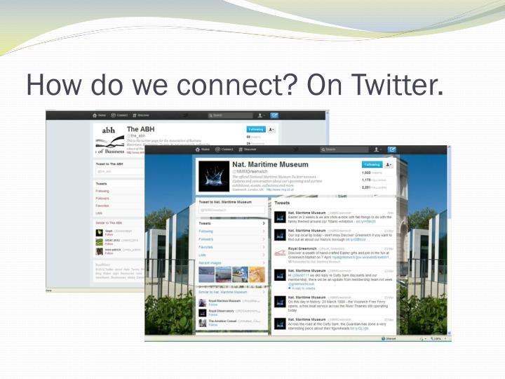 How do we connect? On Twitter.