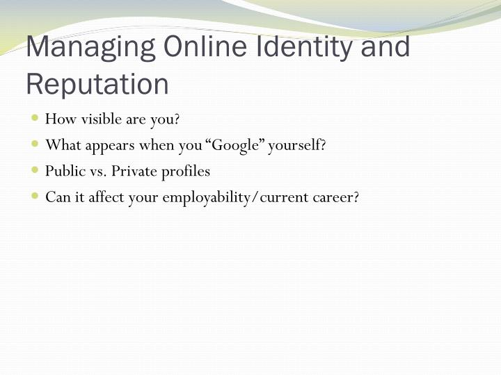 Managing Online Identity and Reputation