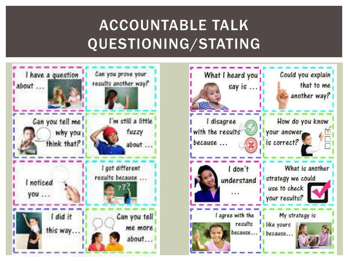 Accountable talk Questioning/stating