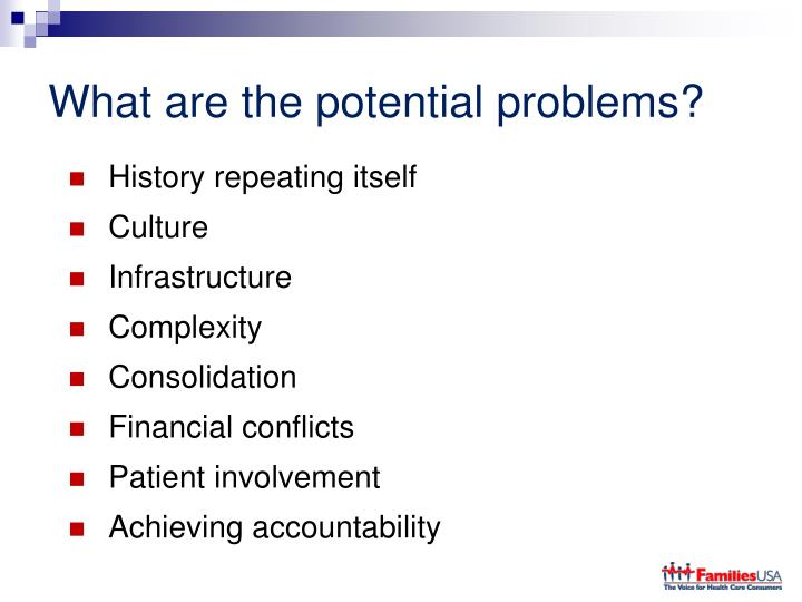 What are the potential problems?