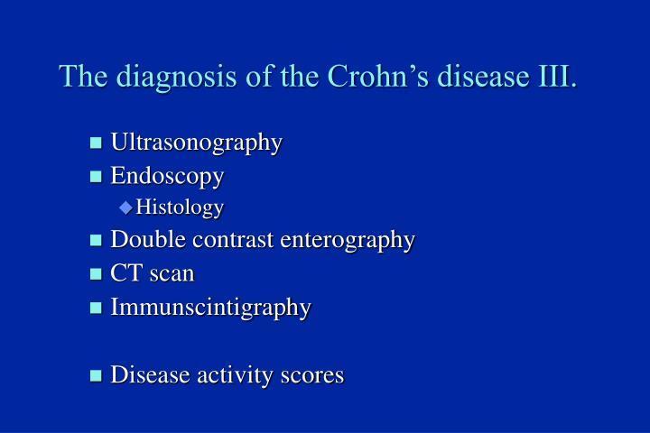 The diagnosis of the Crohn's disease III.