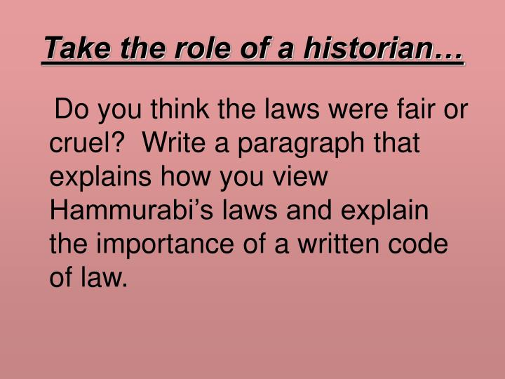 Take the role of a historian…