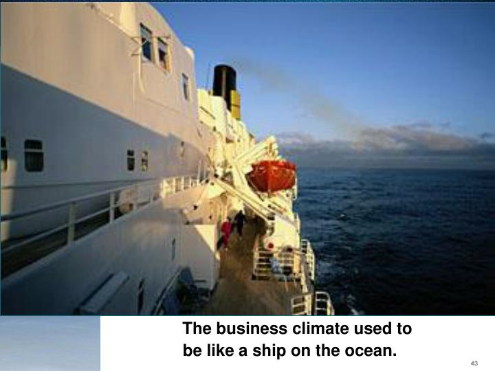 The business climate used to be like a ship on the ocean.