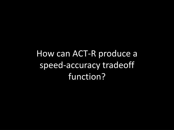 How can ACT-R produce a speed-accuracy tradeoff function?