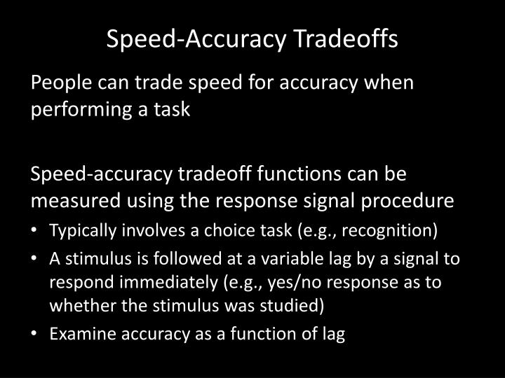 Speed accuracy tradeoffs