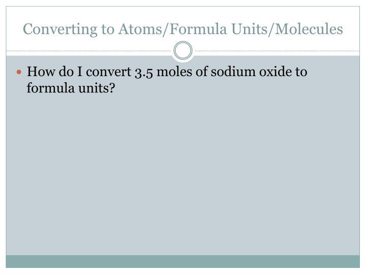 Converting to Atoms/Formula Units/Molecules