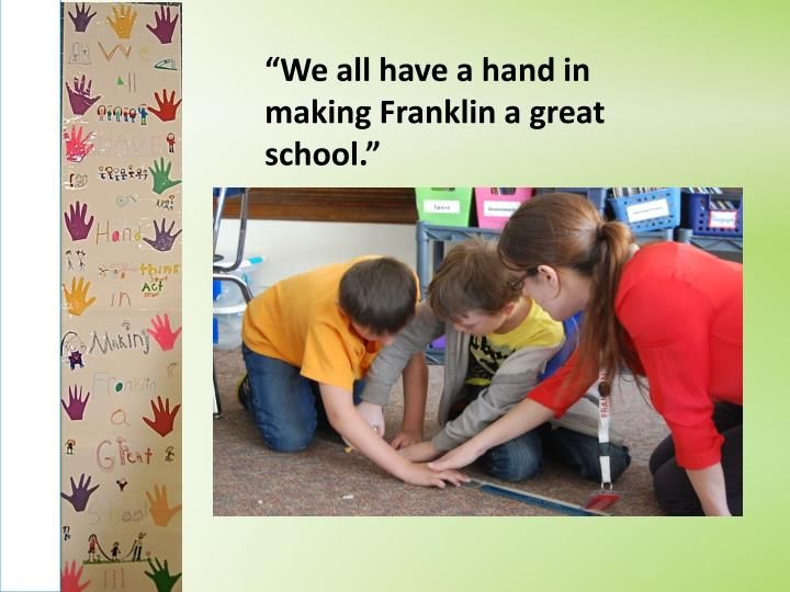 """""""We all have a hand in making Franklin a great school."""""""