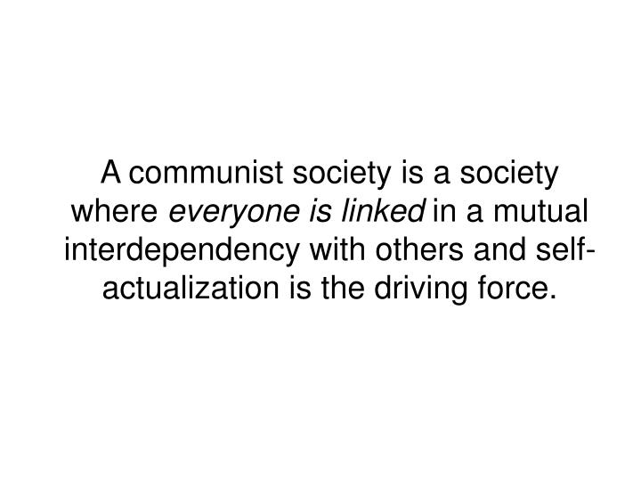 A communist society is a society where
