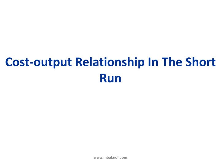 Cost-output Relationship In The Short Run