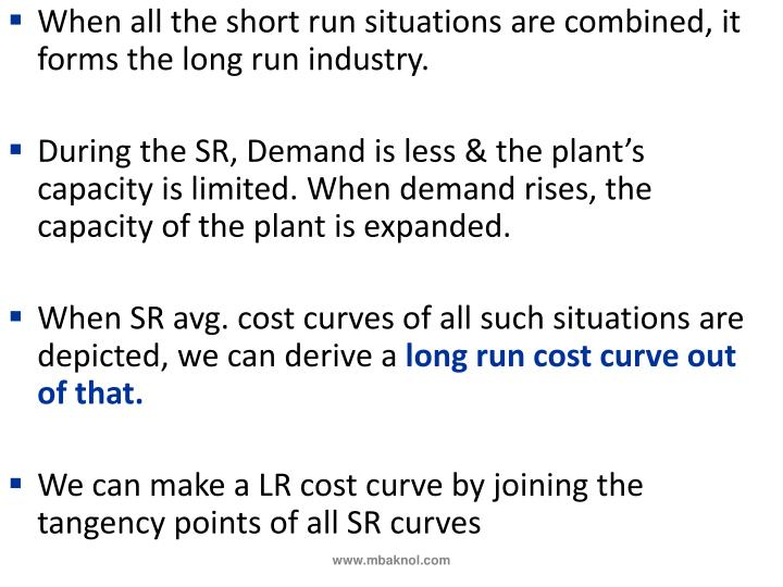 When all the short run situations are combined, it forms the long run industry.