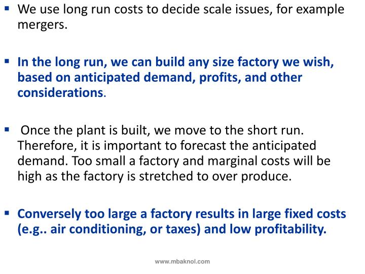 We use long run costs to decide scale issues, for example mergers.