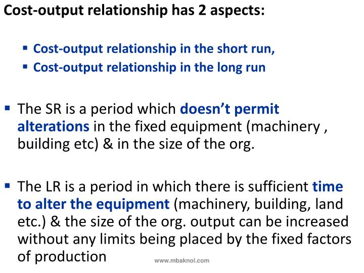 Cost-output relationship has 2 aspects: