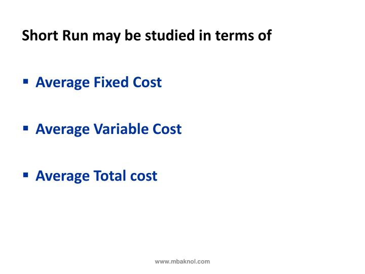 Short Run may be studied in terms of