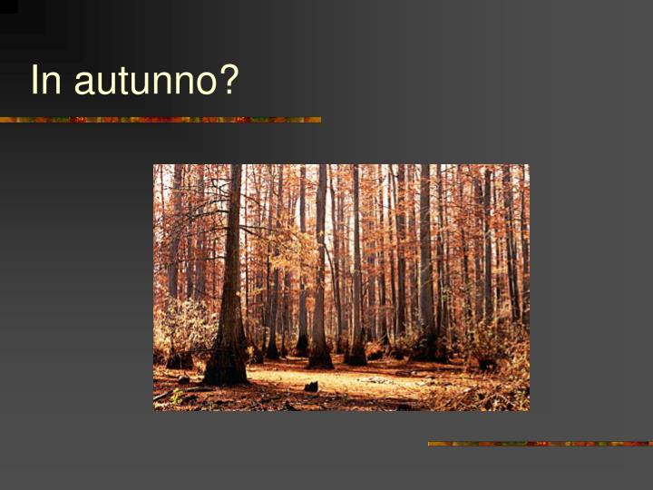 In autunno?