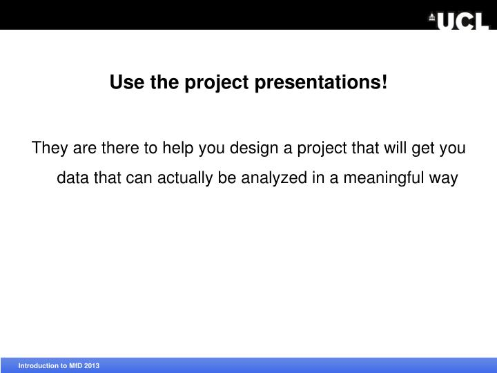 Use the project presentations!