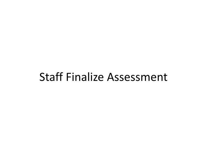 Staff Finalize Assessment