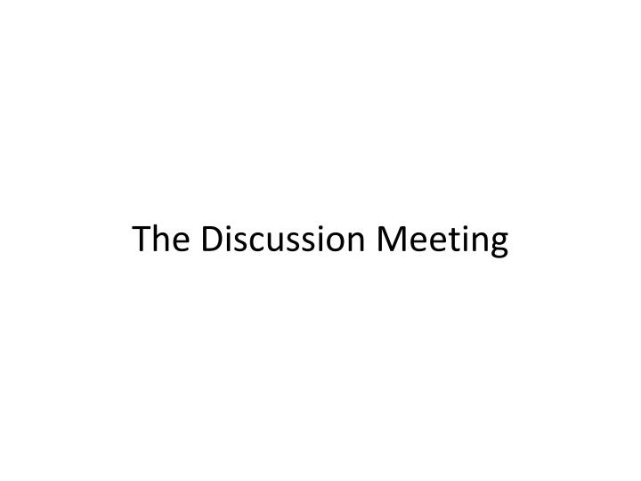 The Discussion Meeting