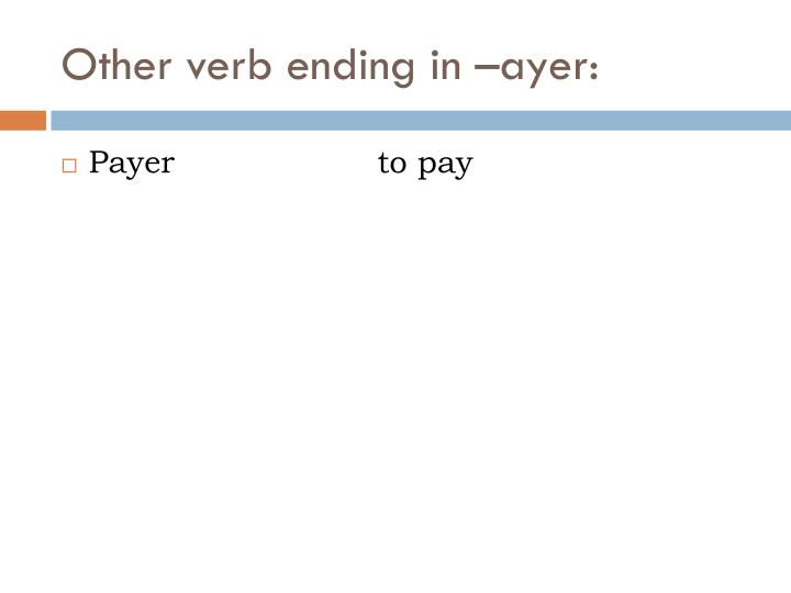 Other verb ending in –ayer: