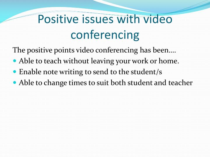 Positive issues with video conferencing