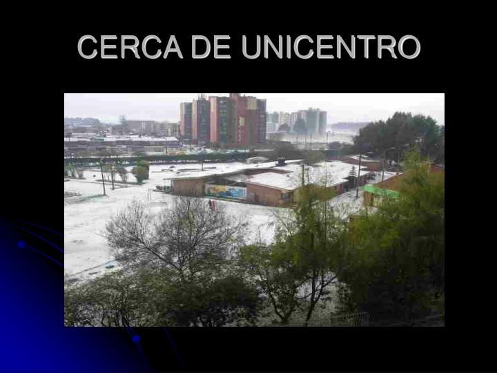 CERCA DE UNICENTRO