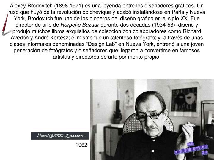 Alexey Brodovitch (1898-1971) es una leyenda entre los diseñadores gráficos. Un ruso que huyó de la revolución bolchevique y acabó instalándose en París y Nueva York, Brodovitch fue uno de los pioneros del diseño gráfico en el siglo XX. Fue director de arte de
