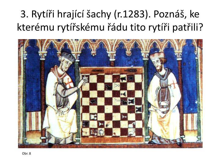 3. Rytíři hrající šachy (r.1283). Poznáš, ke kterému rytířskému řádu tito rytíři patřili?