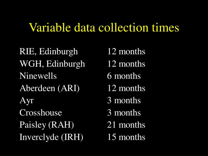Variable data collection times