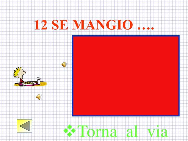 12 SE MANGIO ….