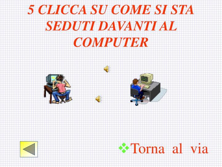 5 CLICCA SU COME SI STA SEDUTI DAVANTI AL COMPUTER