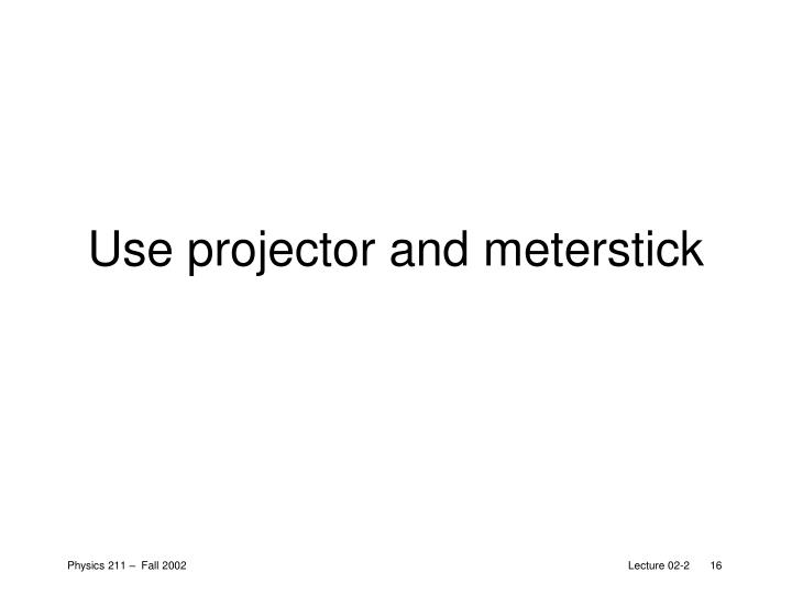 Use projector and meterstick